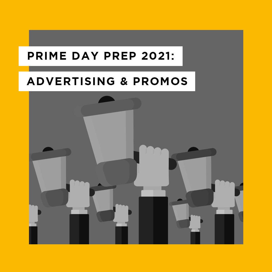 Prime Day Prep 2021: Advertising & Promos