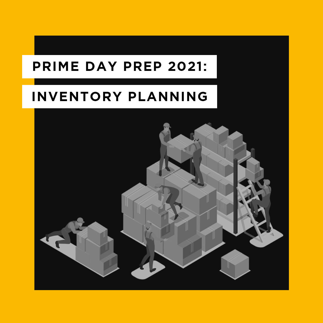 Prime Day Prep 2021: Inventory Planning